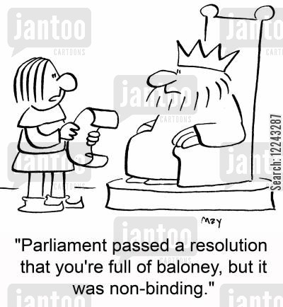 non-binding cartoon humor: 'Parliament passed a resolution that you're full of baloney, but it was non-binding.'