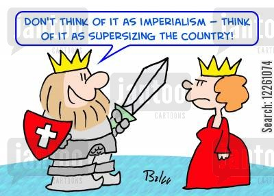 supersize cartoon humor: 'Don't think of it as imperialism -- think of it as supersizing the country!'