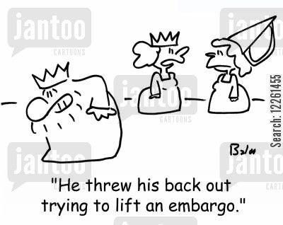 physiotherapist cartoon humor: 'He threw his back out trying to lift an embargo.'