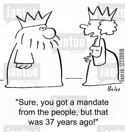 mandates cartoon humor: 'Sure, you got a mandate from the people, but that was 37 years ago!'