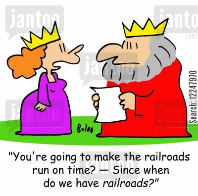 run on time cartoon humor: 'You're going to make the railroads run on time? -- Since when do we have railroads?'