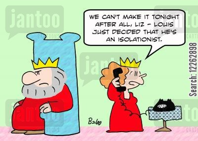 isolationists cartoon humor: 'We can't make it tonight after all, Liz -- Louis just decided that he's an isolationist.'