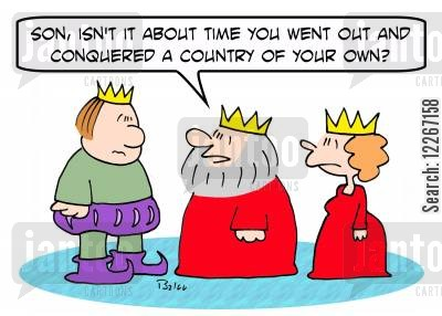 rites of passage cartoon humor: 'Son, isn't it about time you went out and conquered a country of your own?'