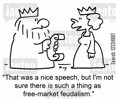 speech cartoon humor: 'That was a nice speech, but I'm not sure there is such a thing as free-market feudalism.'
