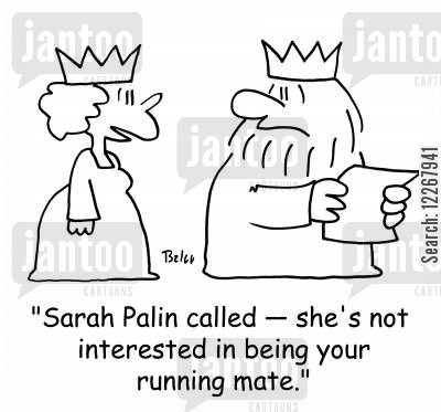 running mate cartoon humor: 'Sarah Palin called -- she's not interested in being your running mate.'