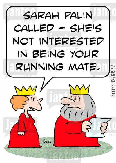 running mates cartoon humor: 'Sarah Palin called -- she's not interested in being your running mate.'