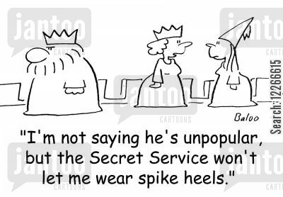 bodyguards cartoon humor: 'I'm not saying he's unpopular, but the Secret Service won't let me wear spike heels.'