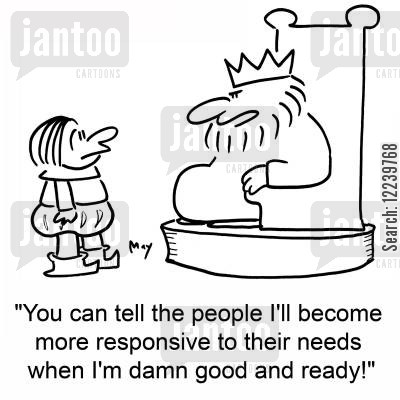 responsive cartoon humor: 'You can tell the people I'll become more responsive to their needs when I'm damn good and ready!'