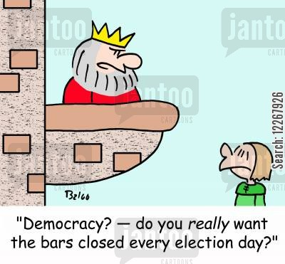 election day cartoon humor: 'Democracy? -- do you REALLY want the bars closed every election day?'