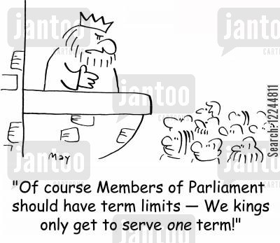 member of parliament cartoon humor: 'Of course Members of Parliament should have term limits -- We kings only get to serve one term!'