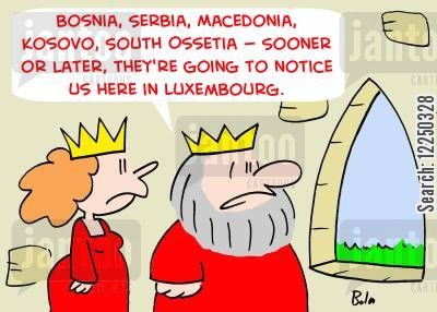 kosovo cartoon humor: 'Bosnia, Serbia, Macedonia, Kosovo, South Ossetia -- Sooner or later, they're going to notice us here in Luxembourg.'