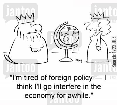 interfering cartoon humor: 'I'm tired of foreign policy -- I think I'll go interfere in the economy for awhile.'