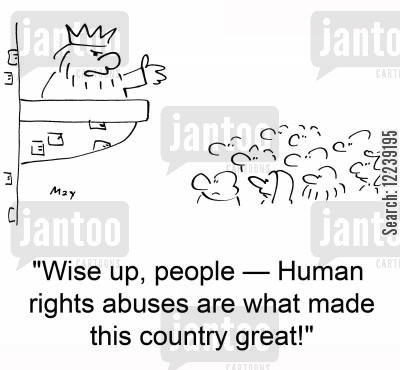 abuses cartoon humor: 'Wise up, people -- Human rights abuses are what made this country great!'