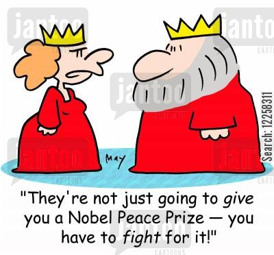 prize winner cartoon humor: 'They're not just going to GIVE you a Nobel Peace Prize -- you have to FIGHT for it!'