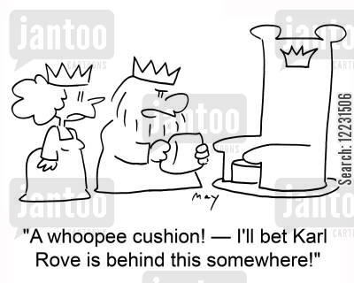 karl cartoon humor: 'A whoopee cushion! — I'll bet Karl Rove is behind this somewhere!'
