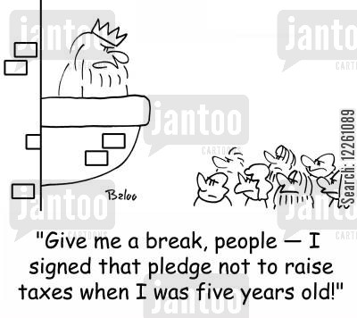 raising taxes cartoon humor: 'Give me a break, people -- I signed that pledge not to raise taxes when I was five years old!'