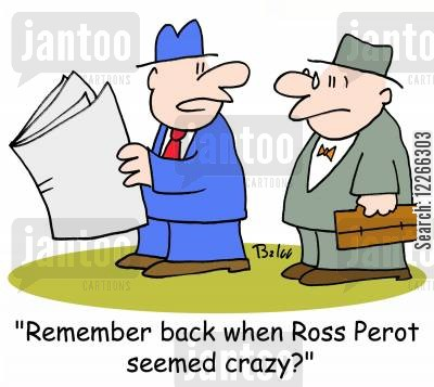ross perot cartoon humor: 'Remember back when Ross Perot seemed crazy?'