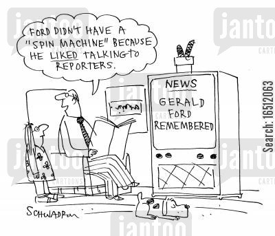 spin machines cartoon humor: 'Ford didn't have a 'spin machine' because he liked talking to reporters.'