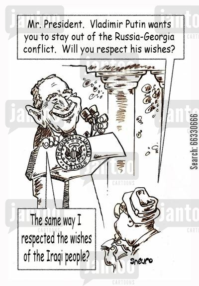 conflict cartoon humor: Mister President. Vladimir Putin wants you to stay out of the Russia-Georgia conflit. Will you respect his wishes? The same way I respected the wishes of the iraqi people?