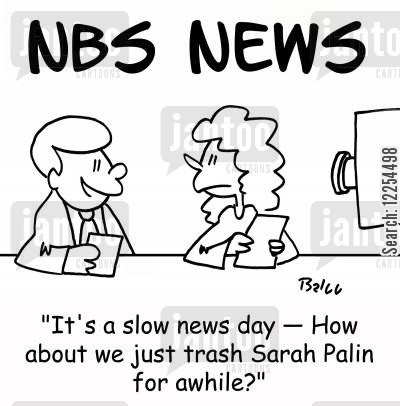 slow news day cartoon humor: It's a slow news day - how about we just trash Sarah Palin for a while?