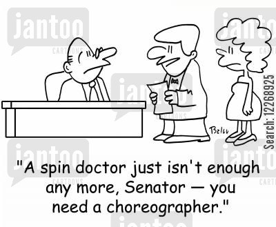 choreographers cartoon humor: 'A spin doctor just isn't enough any more, Senator - you need a choreographer.'