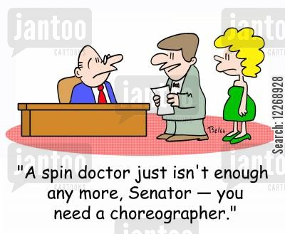 spin doctor cartoon humor: 'A spin doctor just isn't enough any more, Senator - you need a choreographer.'
