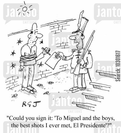 el presidente cartoon humor: 'Could you sign it: 'To Miguel and the boys, the best shots I ever met, El Presidente'?'