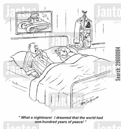world peace cartoon humor: 'What a nightmare! I dreamed that the world had one-hundred years of peace!'
