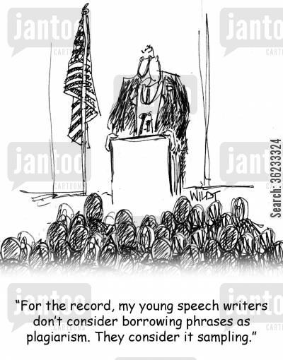 plagiarise cartoon humor: For the record, my young speech writers don't consider borrowing phrases as plagiarism. They consider it sampling.