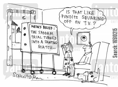 shouting match cartoon humor: News Brief: The Saddam trial turned into a shouting match...'Is that like pundits squaring off on TV?'