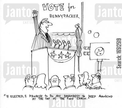 supremacy cartoon humor: 'If elected, I promise to do my darndest to keep mankind at the top of the food chain.'