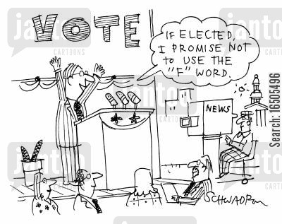 sensationalism cartoon humor: 'If elected I promise not to use the 'F' Word.'