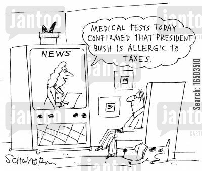 ecomonics cartoon humor: 'Medical tests today confirmed that President Bush is allergic to taxes.'