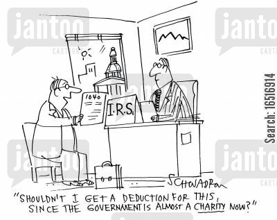 charitable organisations cartoon humor: 'Shouldn't I get a deduction for this, since the government is almost a charity now?'