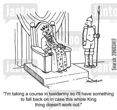 revolutions cartoon humor: 'I'm taking a course in taxidermy so I'll have something to fall back on in case this whole King thing doesn't work out.'