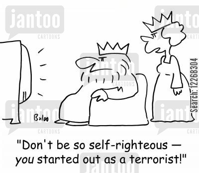 self righteous cartoon humor: 'Don't be so self-righteous - YOU started out as a terrorist!'