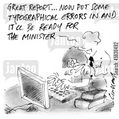 political reports cartoon humor: Great report, now put in some typographical errors in and it'll be ready for the minister.