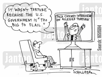 too big to fail cartoon humor: It wasn't torture because the US government is too big to flail!'
