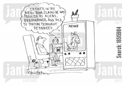 kidnapped cartoon humor: Cheney, in his new book claims he was abducted by aliens, brainwashed, and told to torture terrorist detainees.'