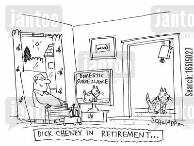 surveillance cameras cartoon humor: Dick Cheney in retirement...