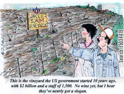 deficit cartoon humor: 'This is the vineyard the US government started 10 years ago, with $2 billion and a staff of 1,500. No wine yet, but I hear they've nearly got a slogan.'