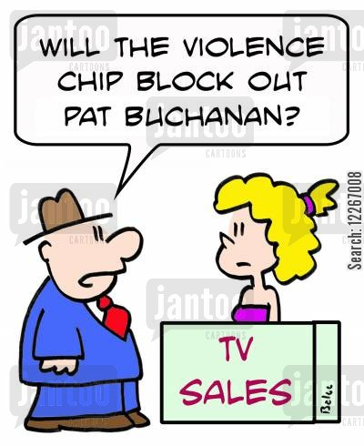 political commentators cartoon humor: TV SALES, 'Will the violence chip block out Pat Buchanan?'