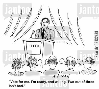 political debates cartoon humor: 'Vote for me. I'm ready, and willing. Two out of three isn't bad.'