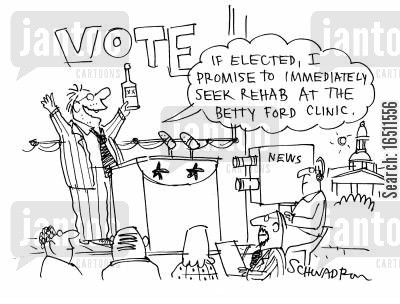 betty ford cartoon humor: Vote - If Elected, I Promise To Immediately Seek Rehab at the Betty Ford Clinic.