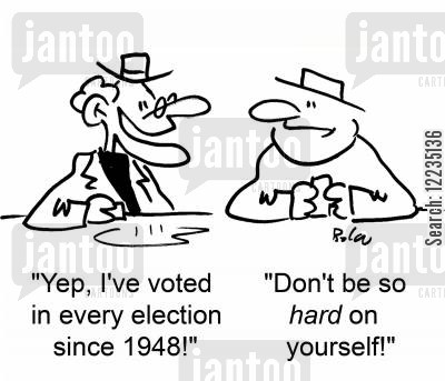 political discussions cartoon humor: 'Yep, I've voted in every election since 1948!' 'Don't be so hard on yourself!'