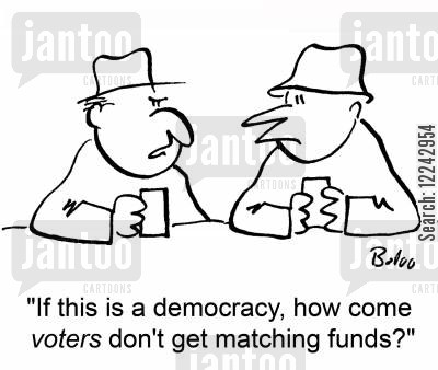 political funding cartoon humor: 'If this is a democracy, how come voters don't get matching funds?'