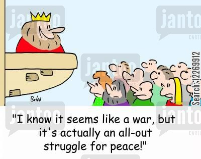 politicians cartoon humor: 'I know it seems like a war, but it's actually an all-out struggle for peace!'