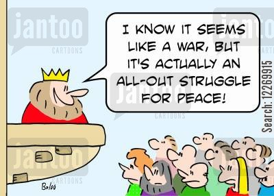 military action cartoon humor: 'I know it seems like a war, but it's actually an all-out struggle for peace!'