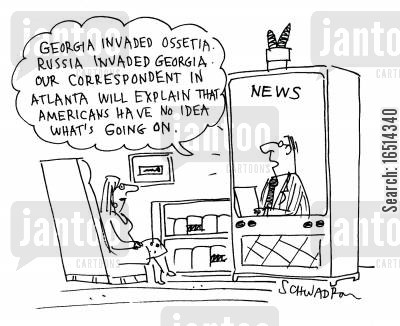 correspondents cartoon humor: 'Georgia invaded Ossetia. Russia invaded Georgia. Our correspondent in Atlanta will explain that Americans have no idea what's going on.'