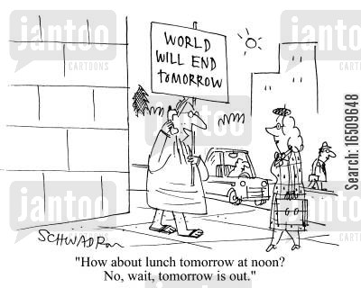 end of the world is nigh cartoon humor: 'How about lunch tomorrow at noon? No wait, tomorrow is out.'
